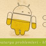 Android'de batarya problemleri